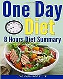 One Day Diet, 8 Hours Diet Summary, Bonus Book, Max Witt, 1494734265