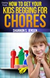 Cleaning House:  How To Get Your Kids Begging For Chores (Parents' Toolbox Book 1)