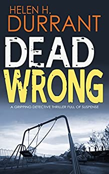 DEAD WRONG a gripping detective thriller full of suspense by [DURRANT, HELEN H.]