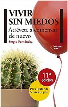 Book Vivir Sin Miedos: Atrevete a Comenzar de Nuevo (Plataforma Actual) by Sergio Fernandez (2012-03-27)