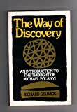 Way of Discovery : An Introduction to the Thought of Michael Polanyi, Gelwick, Richard, 0195021932