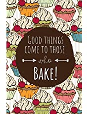 Good Things Come to Those Who Bake Quote: Blank Recipe Book Journal to Write In Personal or Favorite Dessert Recipes | For Kids Teens and Adults