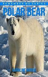 Polar Bear: Amazing Photos & Fun Facts Book About Polar Bears For Kids (Remember Me Series)