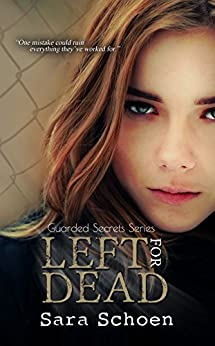 Left For Dead (The Guarded Secrets Series Book 3) by [Schoen, Sara]