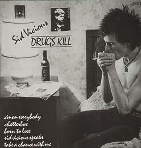 Last Show On Earth & Drugs Kill: Sex Pistols Sid Vicious