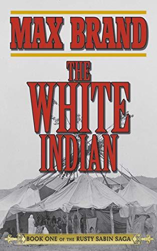 (The White Indian: Book One of the Rusty Sabin Saga (Rusty Sabin Stories))