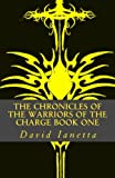 The Chronicles of the Warriors of the Charge Book One, David Ianetta, 1453726241