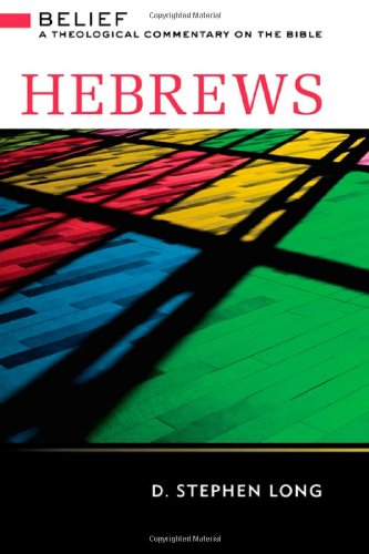 Hebrews: Belief: A Theological Commentary on the Bible