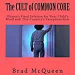 The Cult of Common Core: Obama's Final Solution for your Child's Mind and our Country's Exceptionalism | Brad McQueen