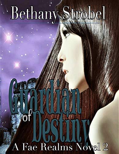 Guardian of Destiny: Fae Fantasy Romance, Book 2 (A Fae Realms Novel) (Fae Realms Series)