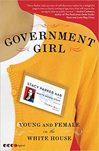 61a3118d8049 Government Girl: Young and Female in the White House: Stacy Parker Aab:  9780061672224: Amazon.com: Books