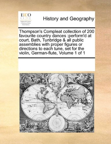 Thompson's Compleat collection of 200 favourite country dances: perform'd at court, Bath, Tunbridge & all public assemblies with proper figures or ... for the violin, German-flute, Volume 1 of 1 ebook