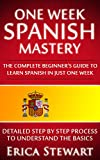 Spanish: One Week Spanish Mastery: The Complete Beginner's Guide to Learning Spanish in just 1 Week! Review