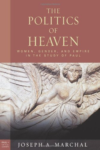 The Politics of Heaven: Women, Gender, and Empire in the Study of Paul (Paul in Critical Contexts)