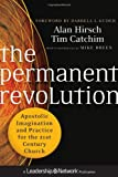 The Permanent Revolution: Apostolic Imagination and Practice for the 21st Century Church (Jossey–Bass Leadership Network Series)