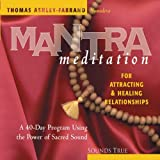 Mantra Meditation for Attracting & Healing Relationships: A 40-Day Program Using the Power of Sacred Sound (Mantra Meditations Series)