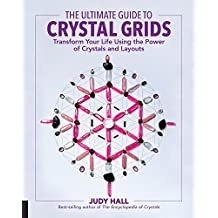 The Ultimate Guide to Crystal Grids (The Ultimate Guide to...)
