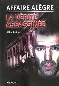 L'affaire Alègre, la vérité assassinée par Gilles Souillès