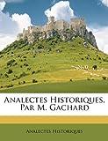 Analectes Historiques, Par M Gachard, Analectes Historiques, 1147375305
