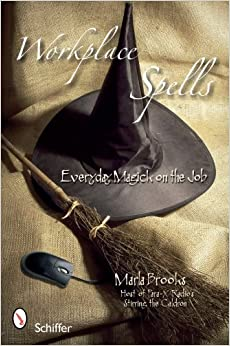 Book Workplace Spells: Everyday Magick on the Job by Marla Brooks (2008-12-01)