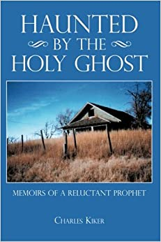 Haunted by the Holy Ghost: Memoirs of a Reluctant Prophet