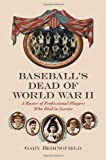 Baseball's Dead of World War II, Gary Bedingfield, 0786444541