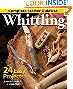 #1: Complete Starter Guide to Whittling: 24 Easy Projects You Can Make in a Weekend (Fox Chapel Publishing) Beginner-Friendly Step-by-Step Instructions, Tips, and Ready-to-Carve Patterns for Toys & Gifts