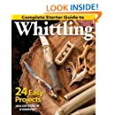 Complete Starter Guide to Whittling: 24 Easy Projects You Can Make in a Weekend (Beginner-Friendly Step-by-Step Instructions, Tips, Ready-to-Carve Patterns to Whittle Toys & Gifts)