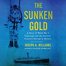 The Sunken Gold: A Story of World War I Espionage and the Greatest Treasure Salvage in History Audiobook by Joseph A. Williams Narrated by Paul Boehmer