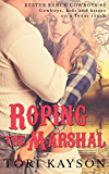 Roping the Marshal: A Contemporary Western Romance (Kester Ranch Cowboys Book 2)