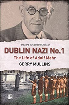 Dublin Nazi No. 1: The Life of Adolf Mahr