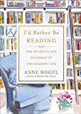 #4: I'd Rather Be Reading: The Delights and Dilemmas of the Reading Life
