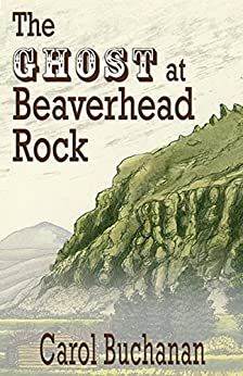 The Ghost at Beaverhead Rock (The Vigilante Quartet Book 4) by [Buchanan, Carol]