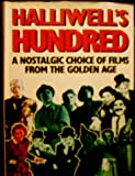 Halliwell's Hundred : A Nostalgic Choice of Films from the Golden Age, Halliwell, Leslie L., 0684174472