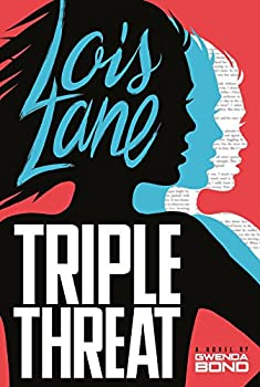 Lois Lane: Triple Threat by Gwenda Bond YA fantasy book reviews
