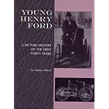 Young Henry Ford: A Picture History of the First Forty Years