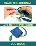 img - for Diabetes Journal and Blood Pressure Log Book: Monitor Blood Sugar and Blood Pressure levels in a handy fill in the blank book. Good for those with ... with you keep a log of daily readings. book / textbook / text book