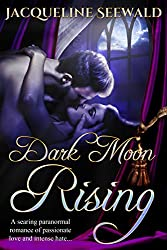 Dark Moon Rising: A searing paranormal romance of passionate love and intense hate