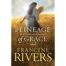 A Lineage of Grace: Biblical Stories of 5 Women in the Lineage of Jesus - Tamar, Rahab, Ruth, Bathsheba, & Mary (Historical Christian Fiction with In-Depth Bible Studies)