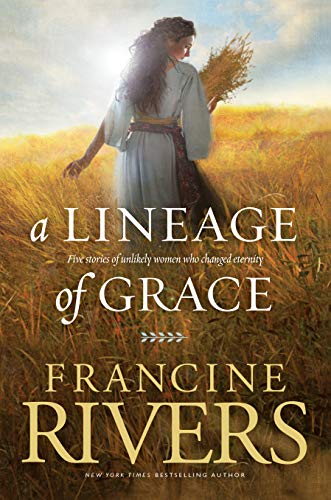 - A Lineage of Grace: Five Stories of Unlikely Women Who Changed Eternity