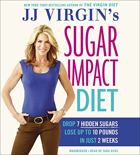 JJ Virgin's Sugar Impact Diet: Drop 7 Hidden Sugars, Lose Up to 10 Pounds in Just 2 Weeks (Exercises To Lose 10 Pounds In 2 Weeks)