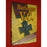 MacGregor V.C.: Goodbye Dad: Biography of the Man Who Won More Awards for Valour Than Any Other Canadian Soldier