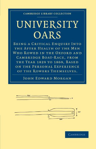 University Oars: Being a Critical Enquiry Into the After Health of the Men Who Rowed in the Oxford and Cambridge Boat-Ra