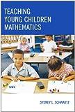 Teaching Young Children Mathematics, Sydney L. Schwartz, 1578867010