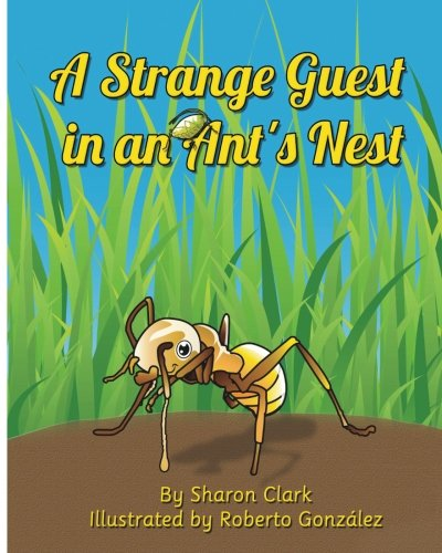 A Strange Guest in an Ant's Nest: A Children's Nature Picture Book, a Fun Ant Story That Kids Will Love (Educational Science (Insect) Series) (Volume 2)
