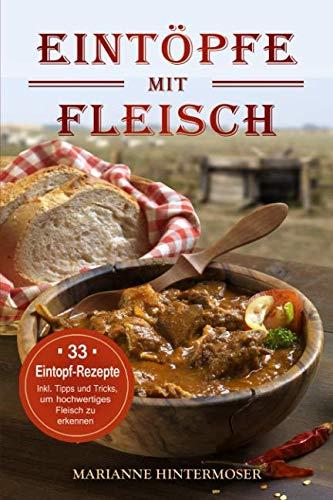 Eintöpfe mit Fleisch: 33 Eintopf-Rezepte. Inkl. Tipps und Tricks, um hochwertiges Fleisch zu erkennen (German Edition) by Marianne Hintermoser