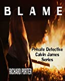 BLAME; Private Detective Calvin James Series: Hard boiled detective flash fiction