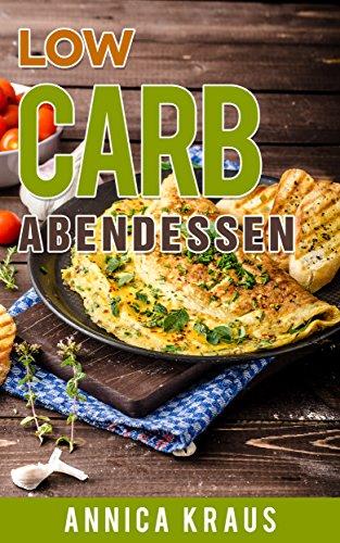 Low Carb Abendessen 50 Rezepte Zum Abnehmen Mit Der Low Carb Diat