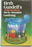 Herb Gundell's Complete Guide to Rocky Mountain Gardening, Herb Gundell, 0878333851