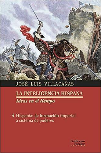 Hispania: de formación imperial a sistema de poderes La inteligencia hispana. Ideas en el tiempo: Amazon.es: Villacañas Berlanga, José Luis: Libros